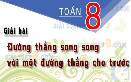 giai bai duong thang song song voi mot duong thang cho truoc toan 8