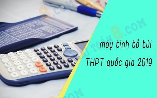 may tinh nao duoc mang vao phong thi thpt quoc gia 2019