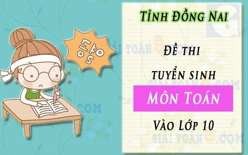 de thi vao lop 10 mon toan tinh dong nai 2019