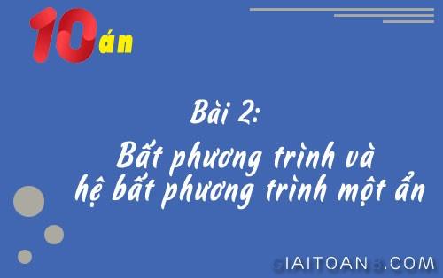 giai bai tap bat phuong trinh va he bat phuong trinh mot an dai so 10