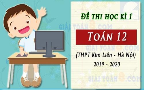 de thi hoc ki 1 toan 12 truong kim lien ha noi nam 2019 2020
