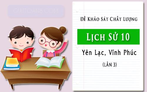 de khao sat lich su lop 10 lan 3 truong yen lac vinh phuc nam 2019 2020