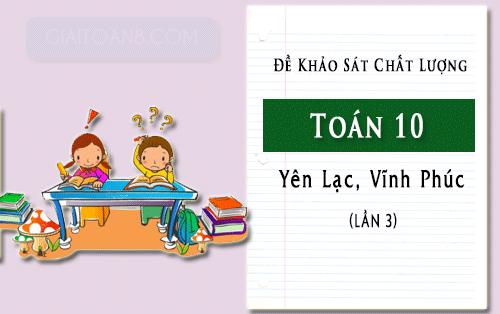 de khao sat toan 10 lan 3 truong yen lac vinh phuc nam 2019 2020