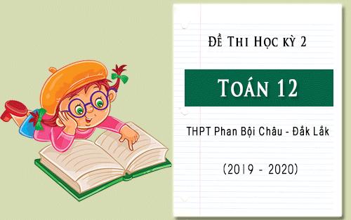 de thi hoc ki 2 toan 12 truong thpt phan boi chau dak lak nam 2019 2020
