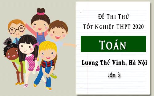 de thi thu tot nghiep thpt 2020 mon toan truong luong the vinh ha noi lan 3
