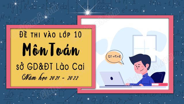 de thi vao lop 10 mon toan so gd dt lao cai nam hoc 2021 2022
